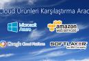 Cloud Ürünleri Karşılaştırma Aracı – (AWS, Google Cloud, Microsoft Azure, IBM Softlayer)